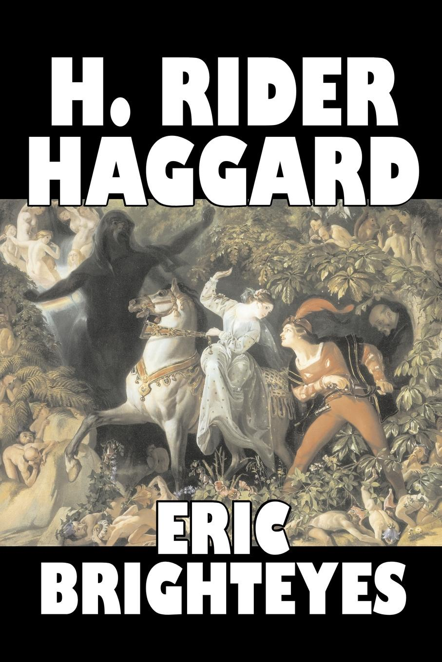 H. Rider Haggard Eric Brighteyes by H. Rider Haggard, Fiction, Fantasy, Historical, Action & Adventure, Fairy Tales, Folk Tales, Legends & Mythology eric brighteyes
