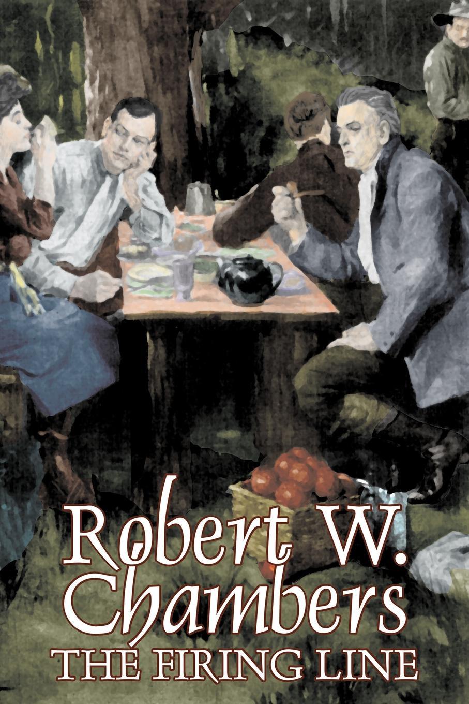Robert W. Chambers The Firing Line by Robert W. Chambers, Fiction, Classics, Historical, Action & Adventure недорого