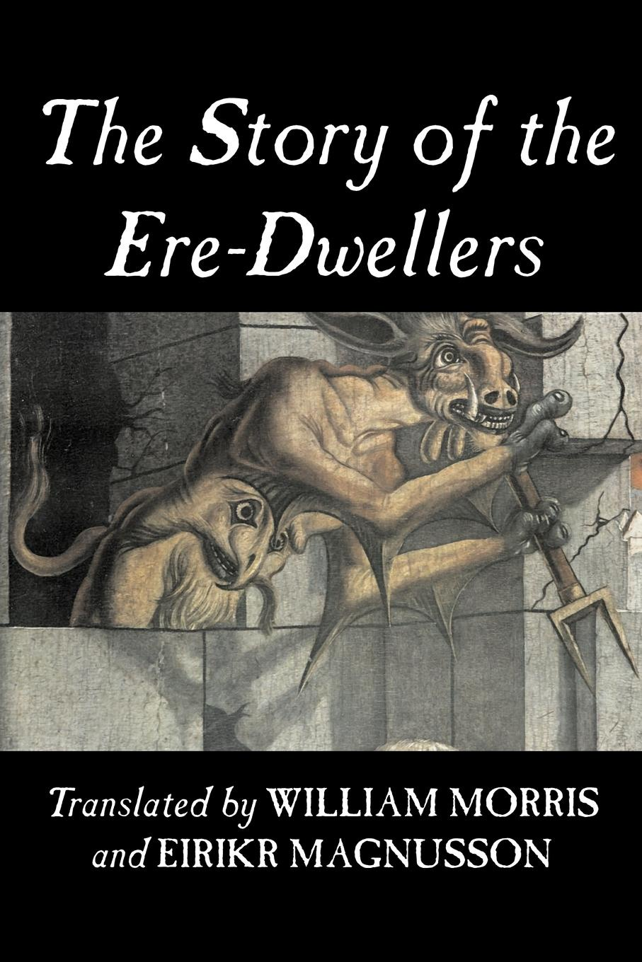 William Morris, Eiríkr Magnússon, Eirikr Magnusson The Story of the Ere-Dwellers by Wiliam Morris, Fiction, Classics, Fantasy, Fairy Tales, Folk Tales, Legends & Mythology свитшот женский с полной запечаткой printio атака титанов