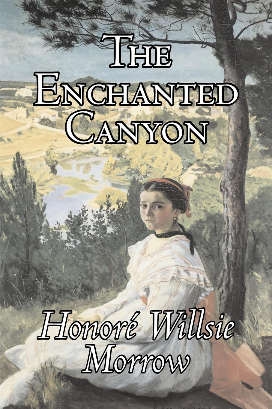 Honoré Willsie Morrow, Honore Willsie Morrow The Enchanted Canyon by Honore Willsie Morrow, Fiction, Classics, Literary недорго, оригинальная цена