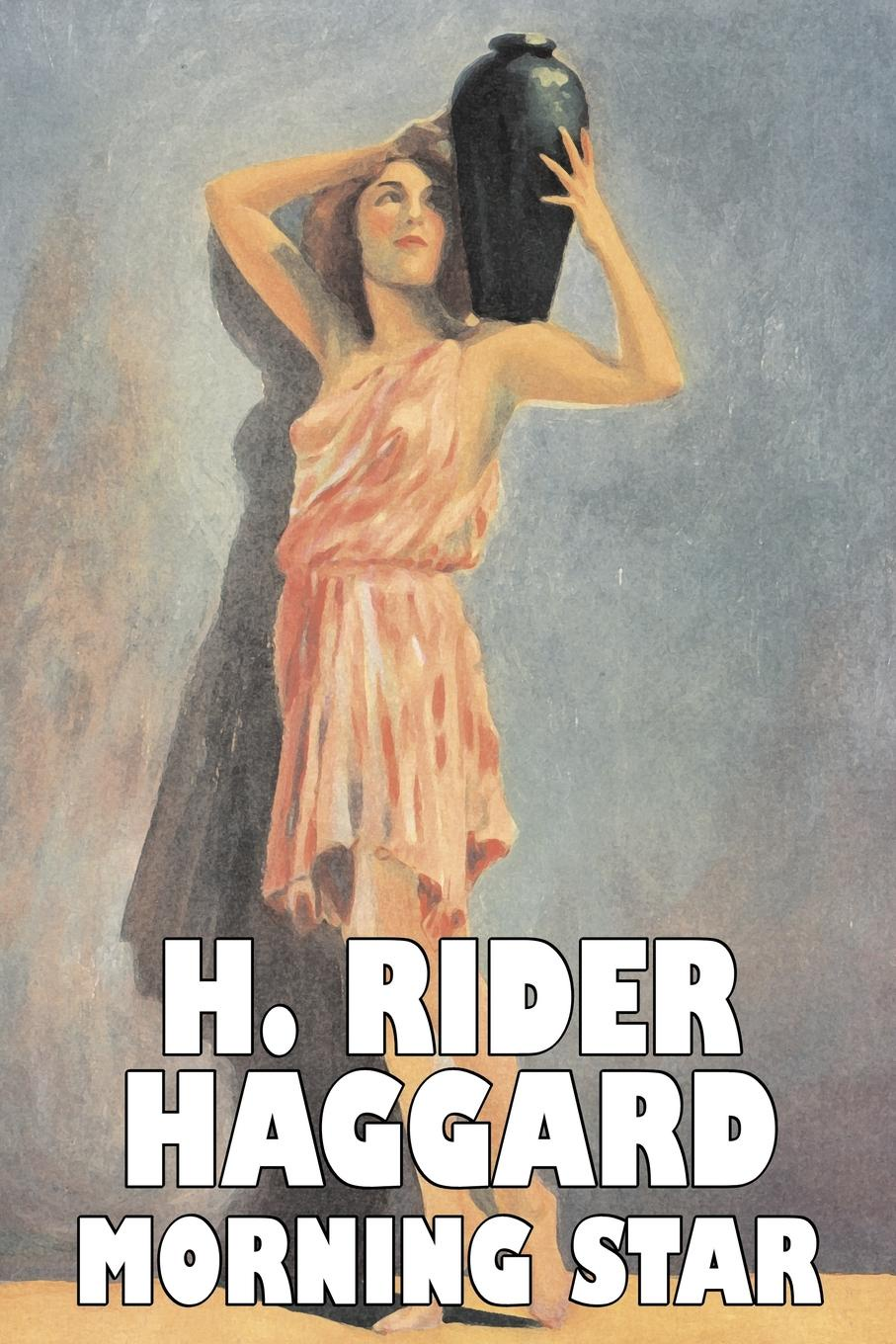 H. Rider Haggard Morning Star by H. Rider Haggard, Fiction, Fantasy, Historical, Action & Adventure, Fairy Tales, Folk Tales, Legends & Mythology rider haggard н montezuma s daughter