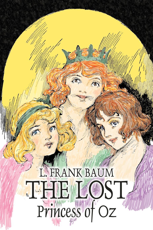 L. Frank Baum The Lost Princess of Oz by L. Frank Baum, Fiction, Fantasy, Literary, Fairy Tales, Folk Tales, Legends & Mythology