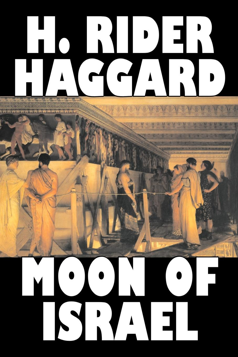 H. Rider Haggard Moon of Israel by H. Rider Haggard, Fiction, Fantasy, Historical, Action & Adventure, Fairy Tales, Folk Tales, Legends & Mythology haggard henry rider moon of israel