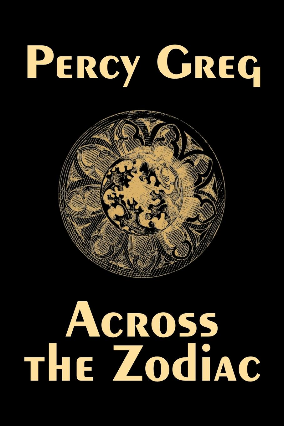 Percy Greg Across the Zodiac by Percy Greg, Science Fiction, Adventure, Space Opera fact ions for life