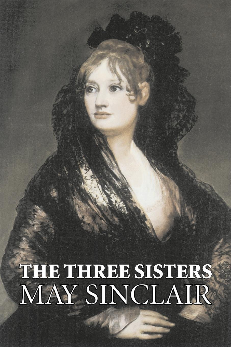 The Three Sisters by May Sinclair, Fiction, Literary, Romance