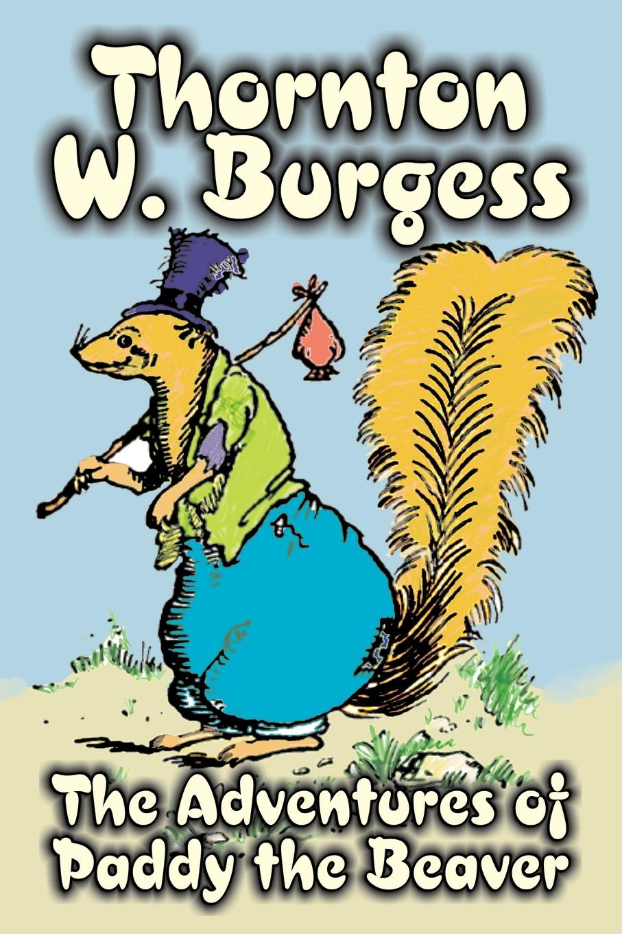 Thornton W. Burgess The Adventures of Paddy the Beaver by Thornton Burgess, Fiction, Animals, Fantasy & Magic