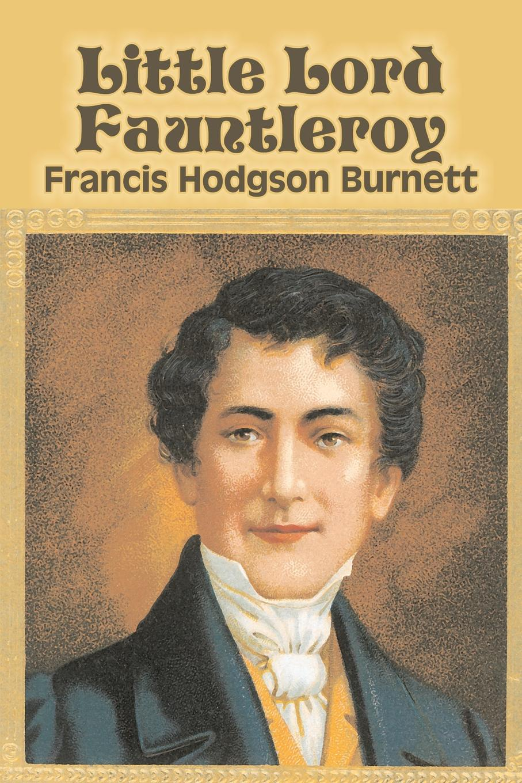 Francis Hodgson Burnett Little Lord Fauntleroy by Frances Hodgson Burnett, Juvenile Fiction, Classics, Family биотуалет mr little family 24