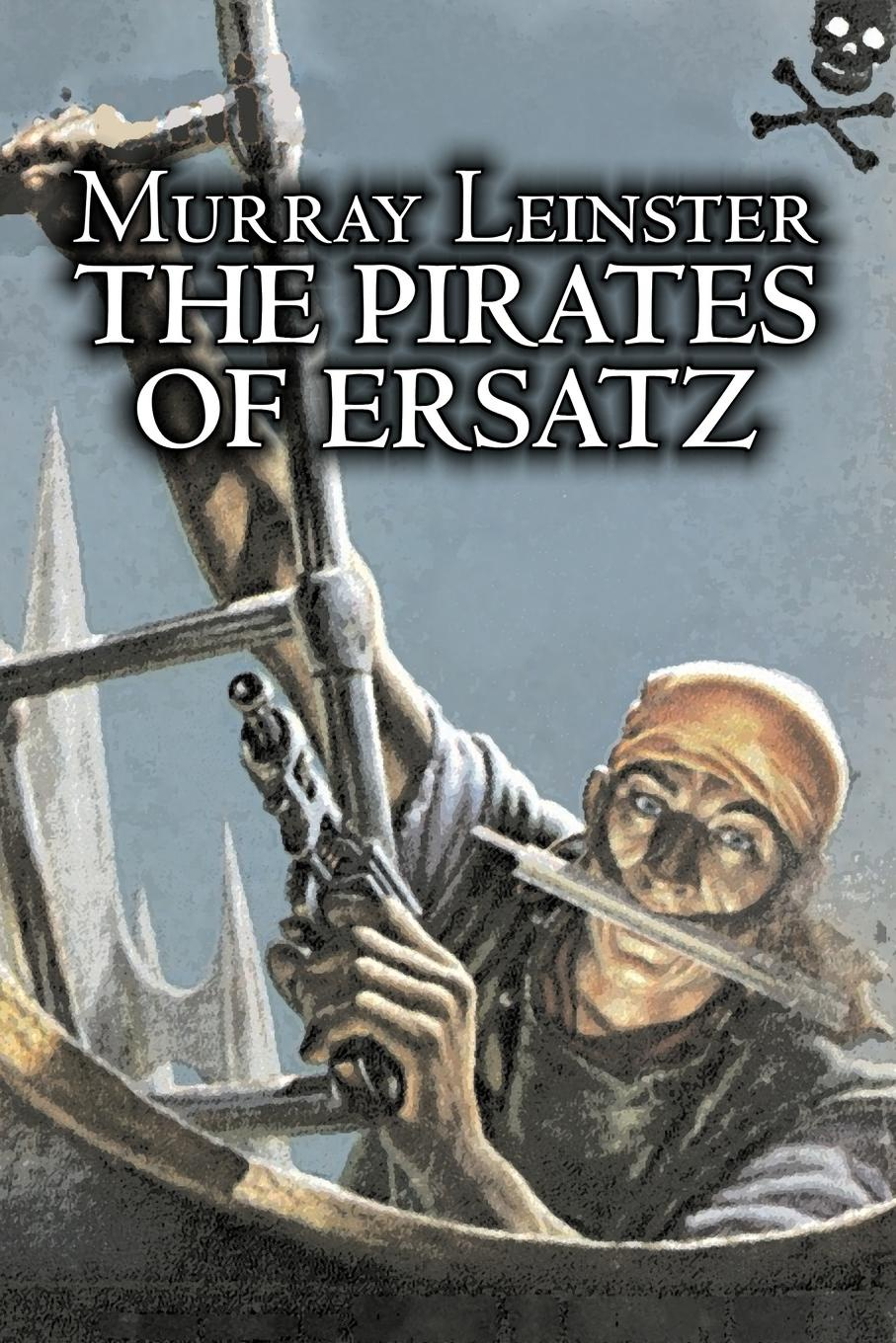 Murray Leinster, William Fitzgerald Jenkins The Pirates of Ersatz by Murray Leinster, Science Fiction, Adventure m leinster miners in the sky