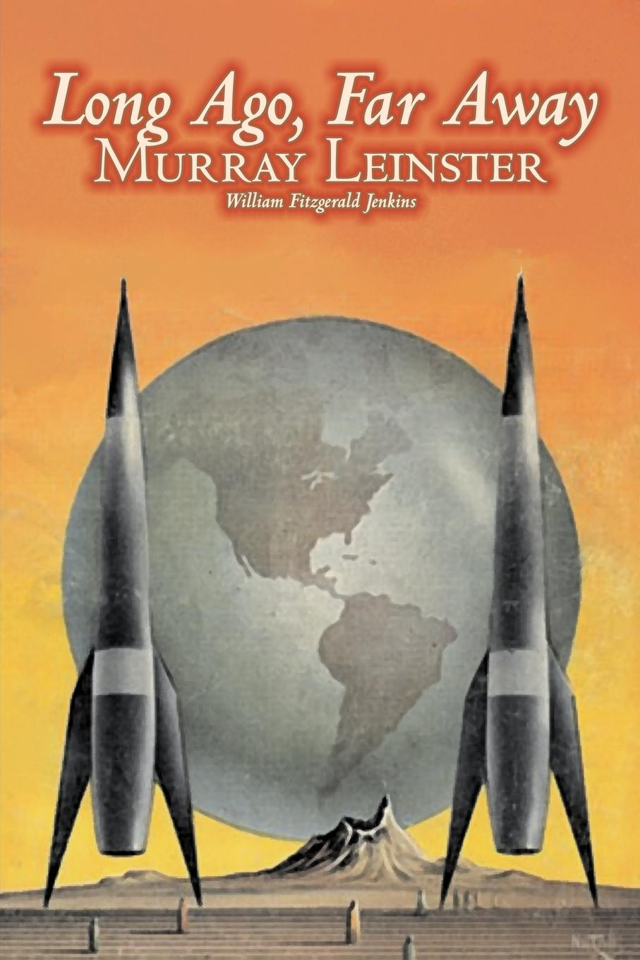 Murray Leinster Long Ago, Far Away by Murray Leinster, Science Fiction, Adventure m leinster miners in the sky