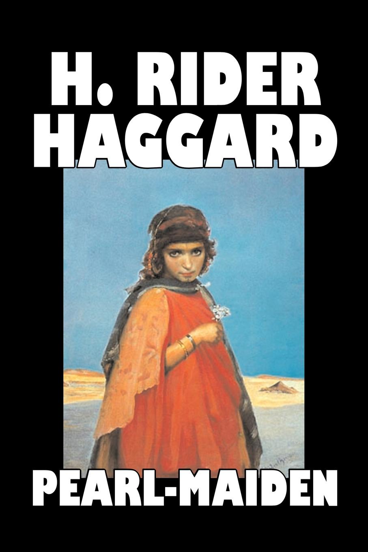 H. Rider Haggard Pearl-Maiden by H. Rider Haggard, Fiction, Fantasy, Historical, Action & Adventure, Fairy Tales, Folk Tales, Legends & Mythology
