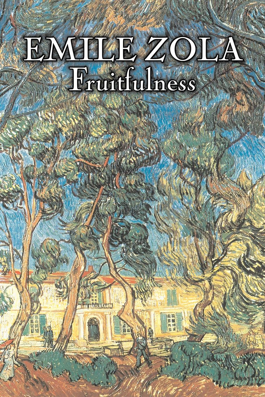 Emile Zola, Ernest Alfred Vizetelly Fruitfulness by Emile Zola, Fiction, Classics, Literary lisa jardine the awful end of prince william the silent the first assassination of a head of state with a hand gun
