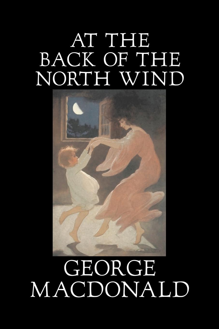 MacDonald George At the Back of the North Wind by George Macdonald, Fiction, Classics, Action & Adventure at the back of the north wind