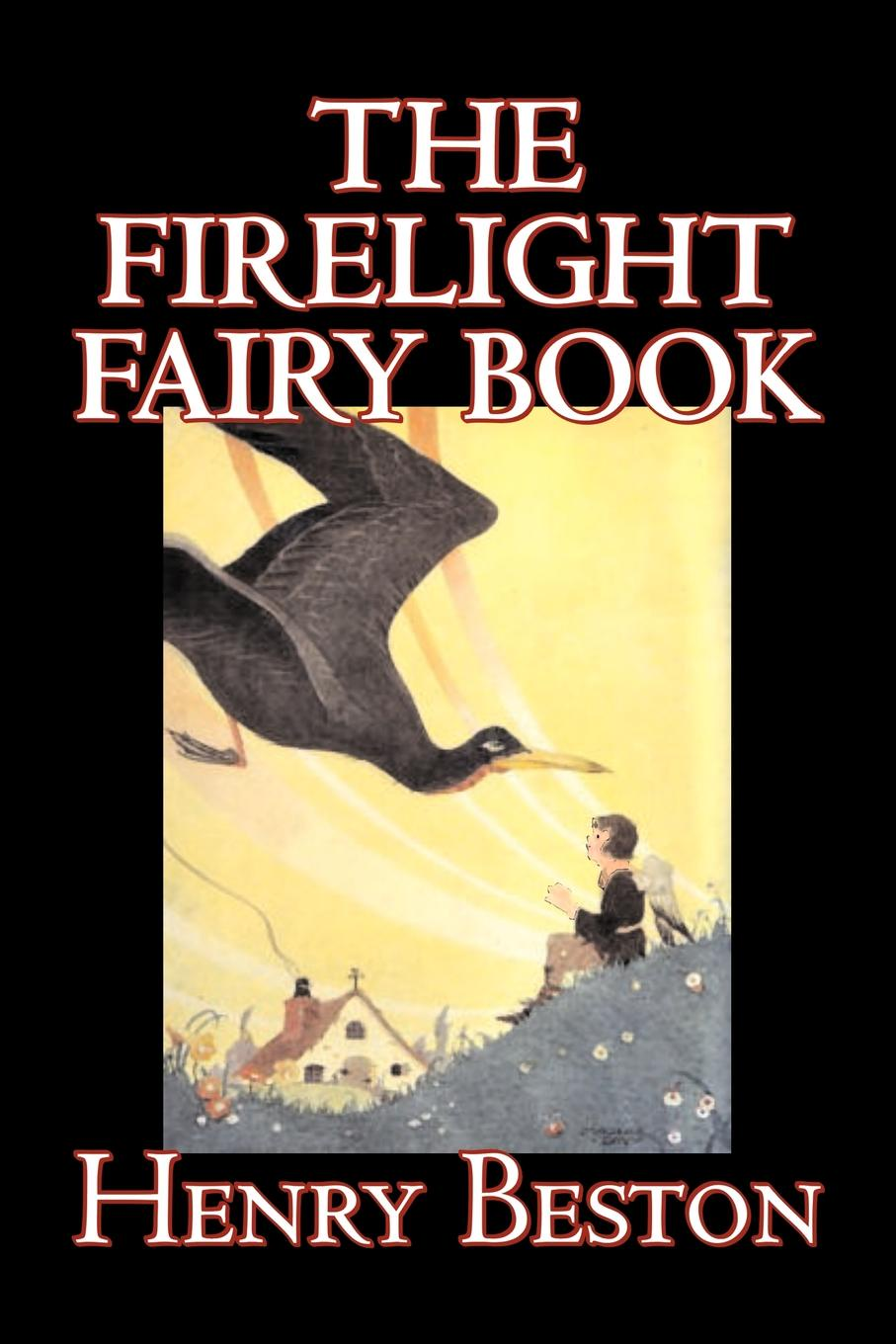 Henry Beston The Firelight Fairy Book by Henry Beston, Juvenile Fiction, Fairy Tales & Folklore, Anthologies