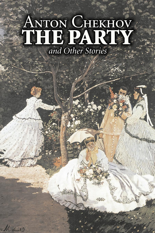 цена Anton Chekhov, Constance Garnett The Party and Other Stories by Anton Chekhov, Fiction, Short Stories, Classics, Literary онлайн в 2017 году
