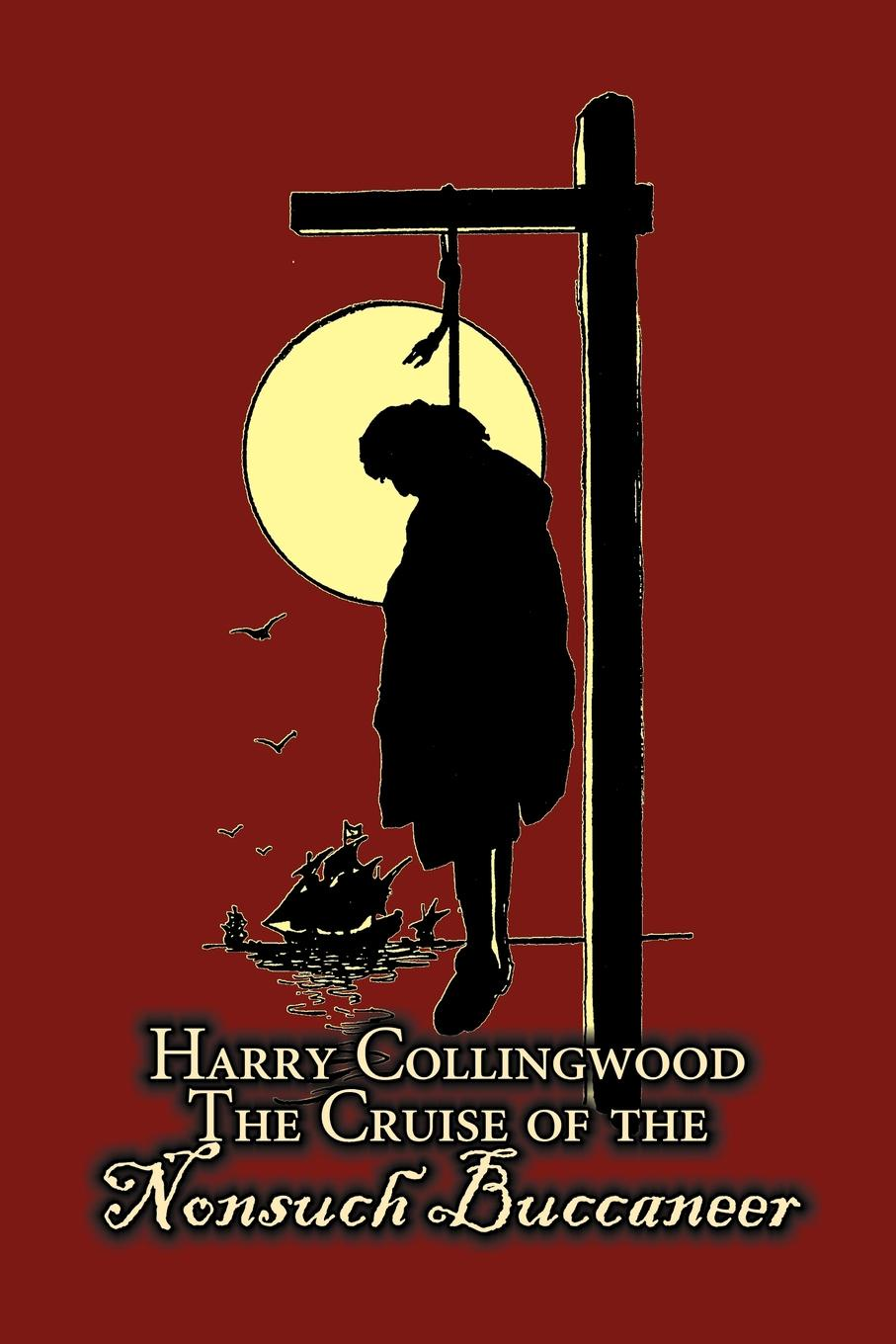 Harry Collingwood The Cruise of the Nonsuch Buccaneer by Harry Collingwood, Fiction, Action & Adventure george tsappis the propitiators