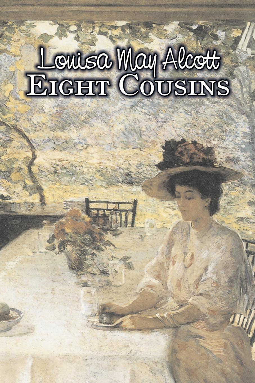 Louisa May Alcott Eight Cousins by Louisa May Alcott, Fiction, Family, Classics цена
