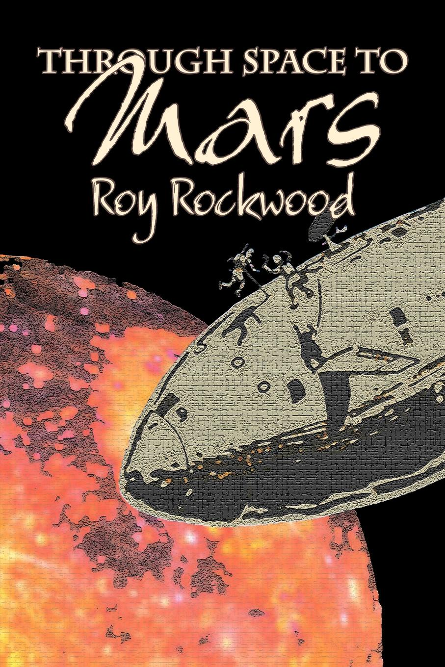 Roy Rockwood Through Space to Mars by Roy Rockwood, Fiction, Fantasy & Magic