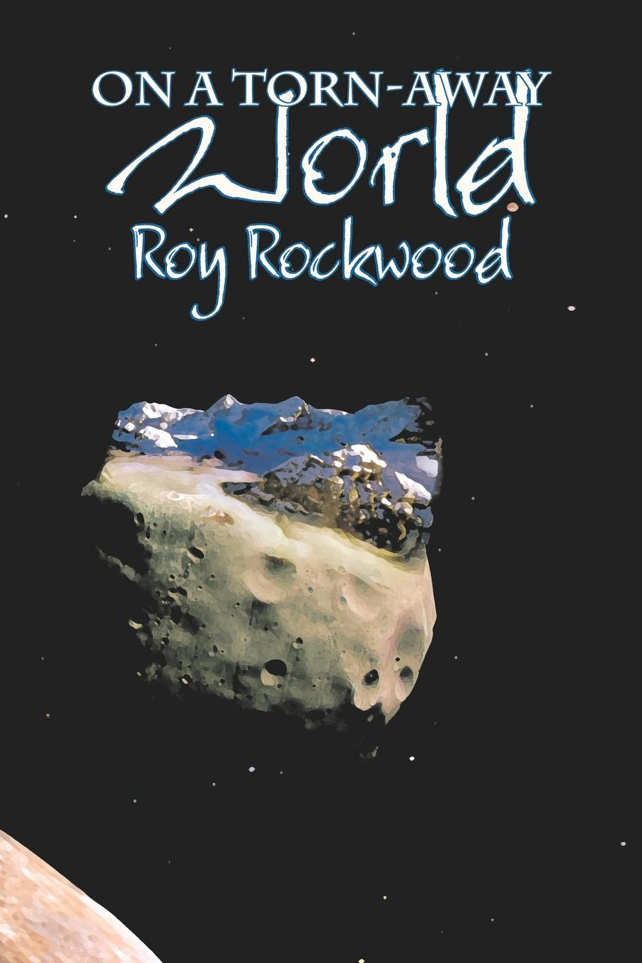 Roy Rockwood On a Torn-Away World by Roy Rockwood, Fiction, Fantasy & Magic