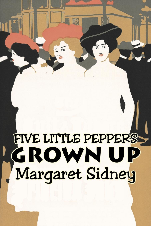 Margaret Sidney Five Little Peppers Grown Up by Margaret Sidney, Fiction, Family, Action & Adventure биотуалет mr little family 24