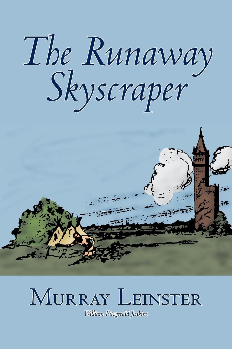 Murray Leinster, William Fitzgerald Jenkins The Runaway Skyscraper by Murray Leinster, Science Fiction, Adventure m leinster miners in the sky
