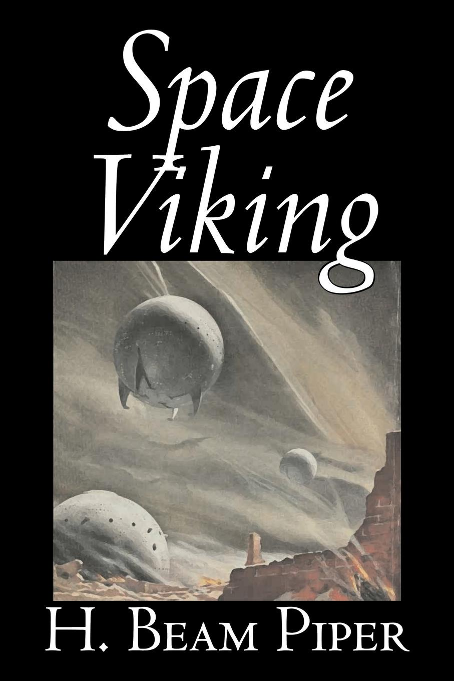 H. Beam Piper Space Viking by H. Beam Piper, Science Fiction, Adventure, Space Opera henry beam piper paratime