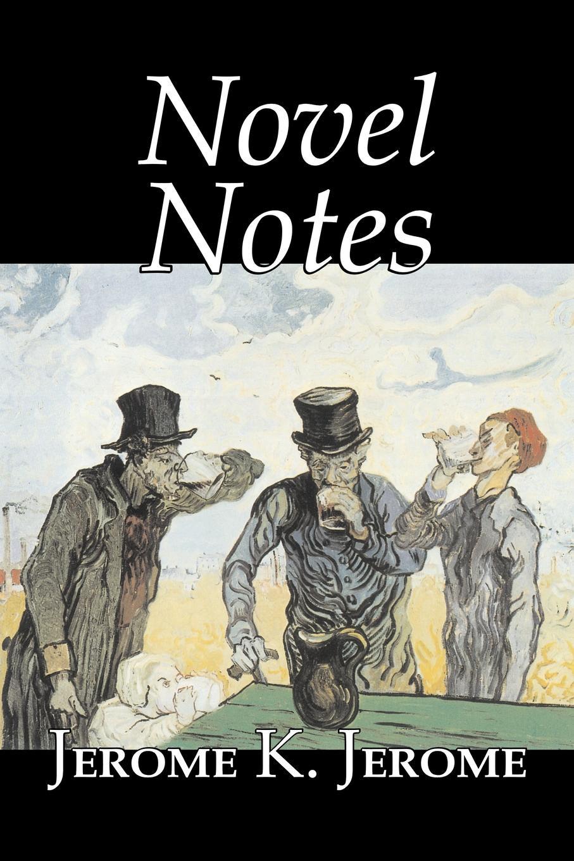 Jerome K. Jerome Novel Notes by Jerome K. Jerome, Fiction, Classics, Literary pamela gilbert k a companion to sensation fiction
