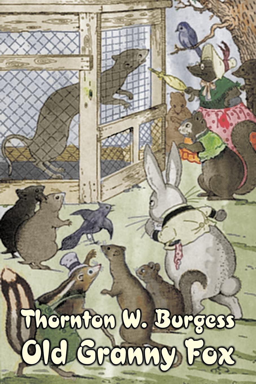 Thornton W. Burgess Old Granny Fox by Thornton Burgess, Fiction, Animals, Fantasy & Magic thornton w burgess mother west wind how stories by thornton burgess fiction animals fantasy