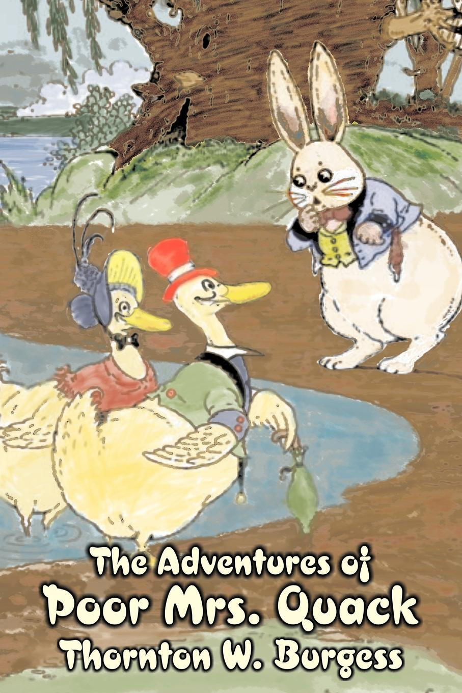 Thornton W. Burgess The Adventures of Poor Mrs. Quack by Thornton Burgess, Fiction, Animals, Fantasy & Magic