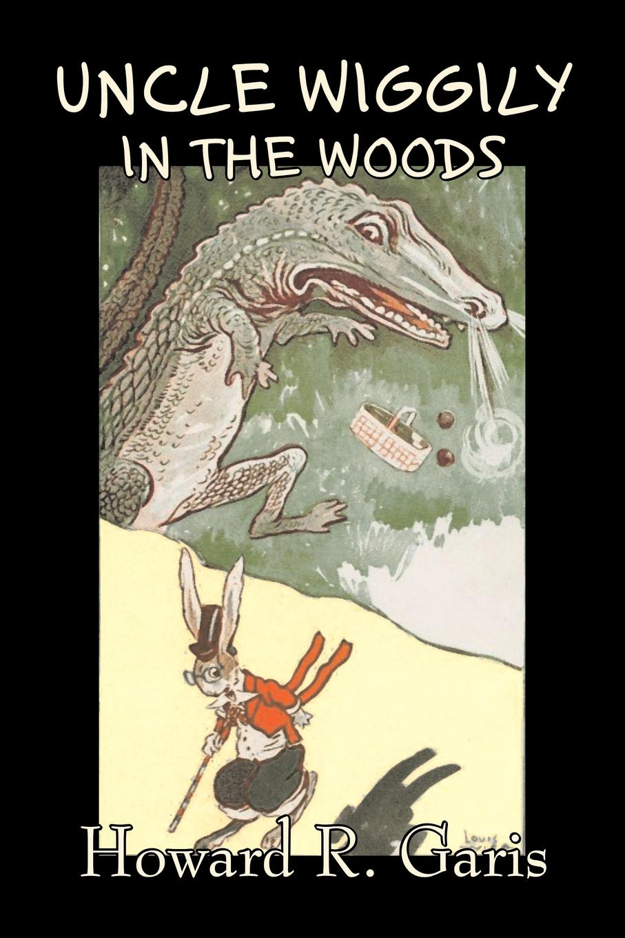 Howard R. Garis Uncle Wiggily in the Woods by Howard R. Garis, Fiction, Fantasy & Magic, Animals