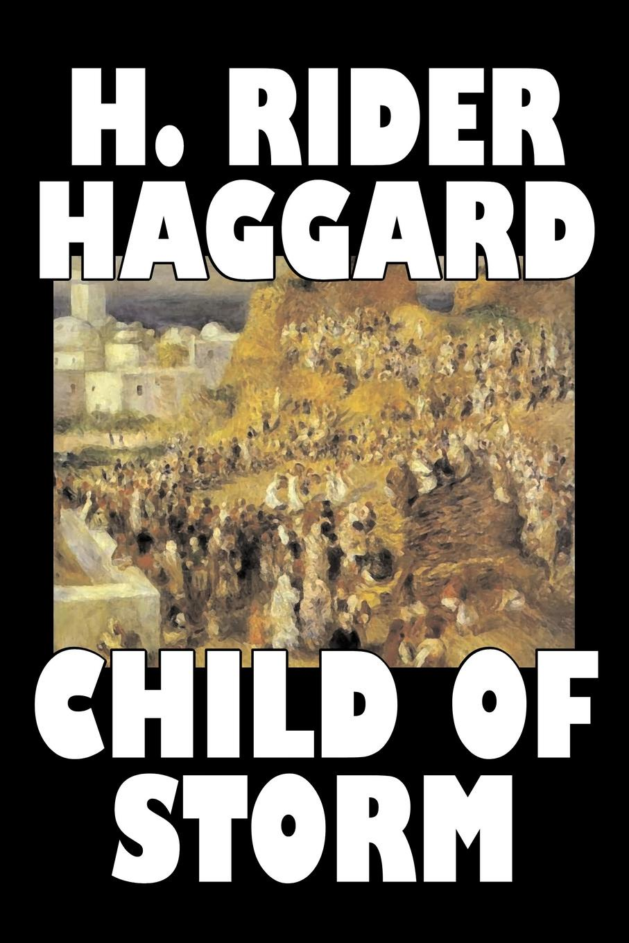 H. Rider Haggard Child of Storm by H. Rider Haggard, Fiction, Fantasy, Historical, Action & Adventure, Fairy Tales, Folk Tales, Legends & Mythology the king s witch