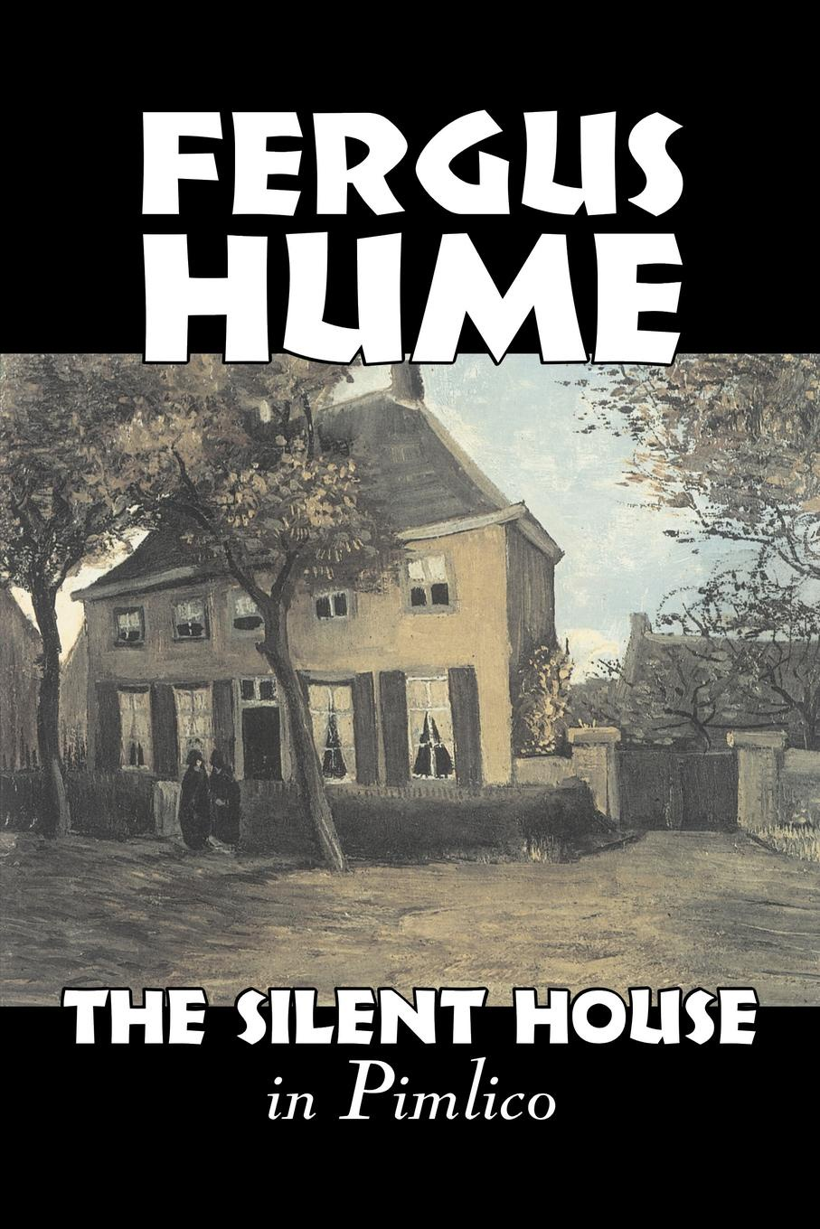 Fergus Hume The Silent House in Pimlico by Fergus Hume, Fiction, Mystery & Detective, Action & Adventure hume fergus the mystery queen