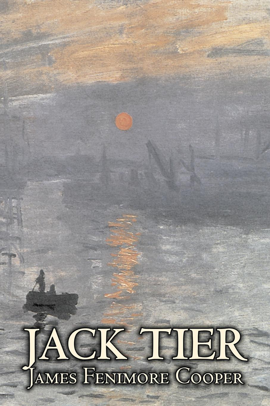 James Fenimore Cooper Jack Tier by James Fenimore Cooper, Fiction, Historical, Classics, Sea Stories go lovely rose and other stories stage 3