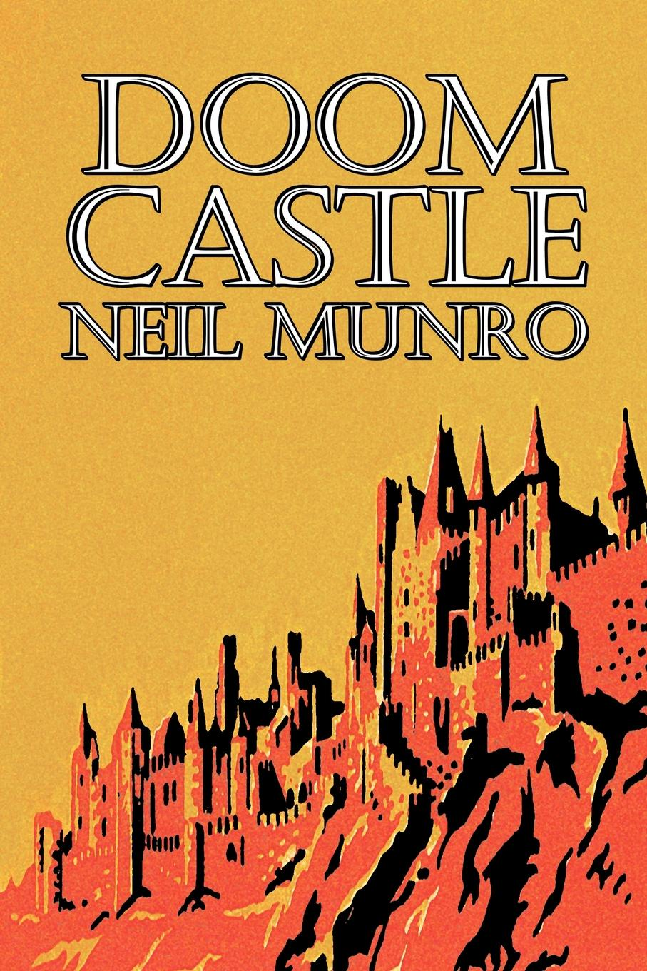 Neil Munro Doom Castle by Neil Munro, Fiction, Classics, Action & Adventure andrew dickson white the most bitter foe of nations and the way to its permanent overthrow
