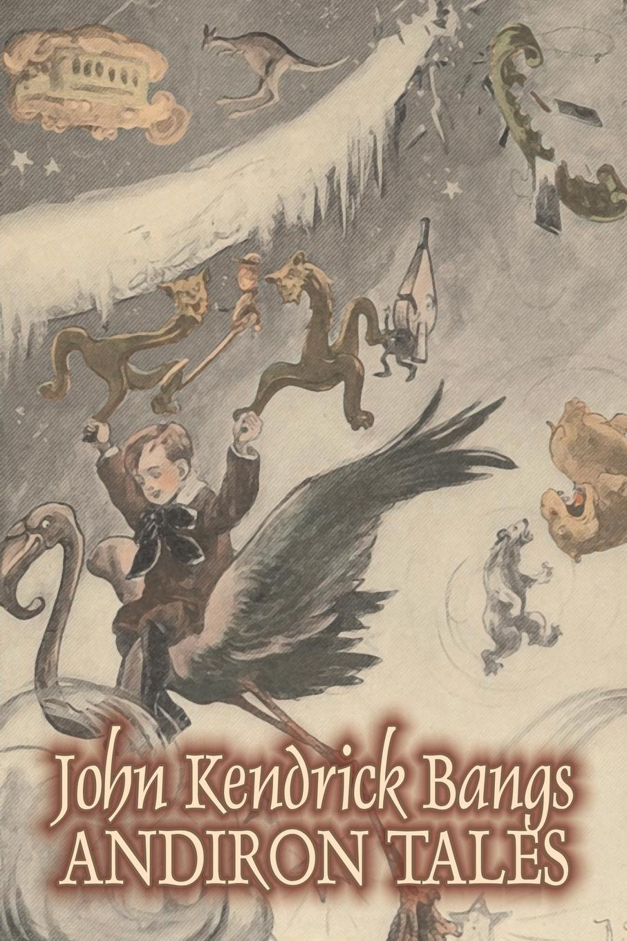 John Kendrick Bangs Andiron Tales by John Kendrick Bangs, Fiction, Fantasy, Fairy Tales, Folk Tales, Legends & Mythology