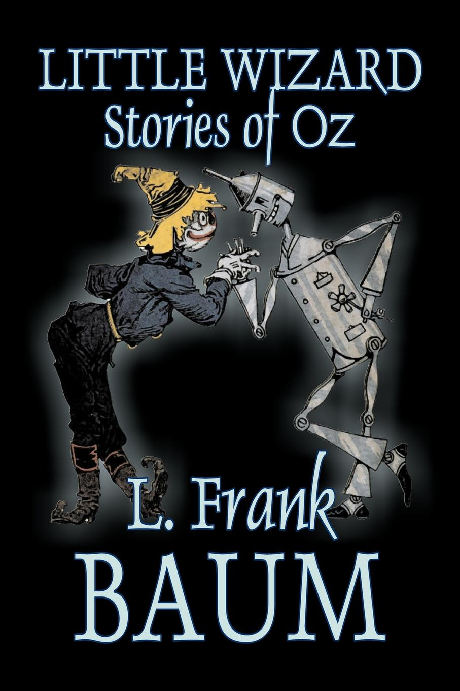 L. Frank Baum Little Wizard Stories of Oz by L. Frank Baum, Fiction, Fantasy, Fairy Tales, Folk Tales, Legends & Mythology malcolm kemp extreme events robust portfolio construction in the presence of fat tails isbn 9780470976791