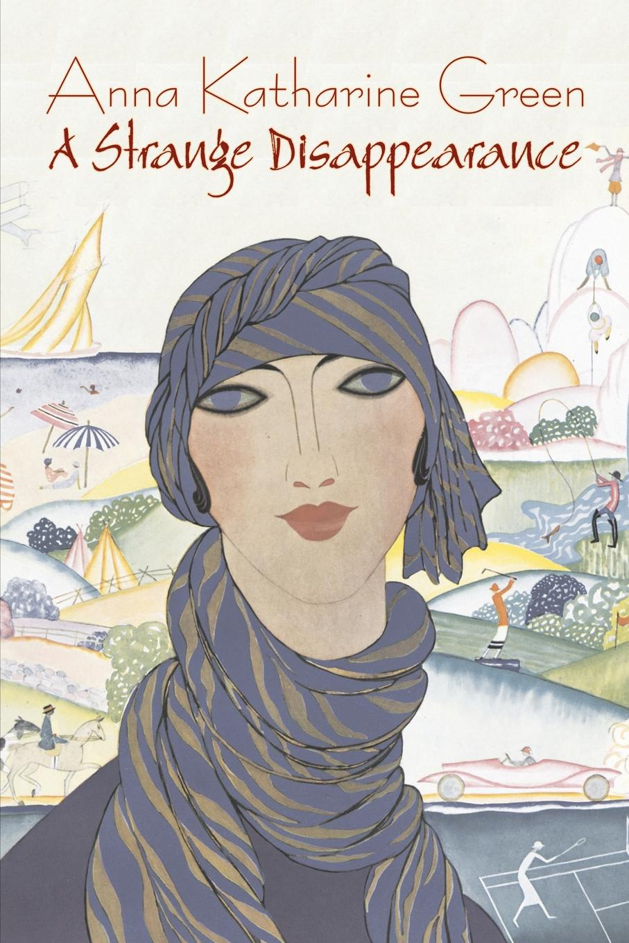Anna Katharine Green A Strange Disappearance by Anna Katharine Green, Fiction, Mystery & Detective, Literary katharine lee bates from gretna green to land s end a literary journey in england