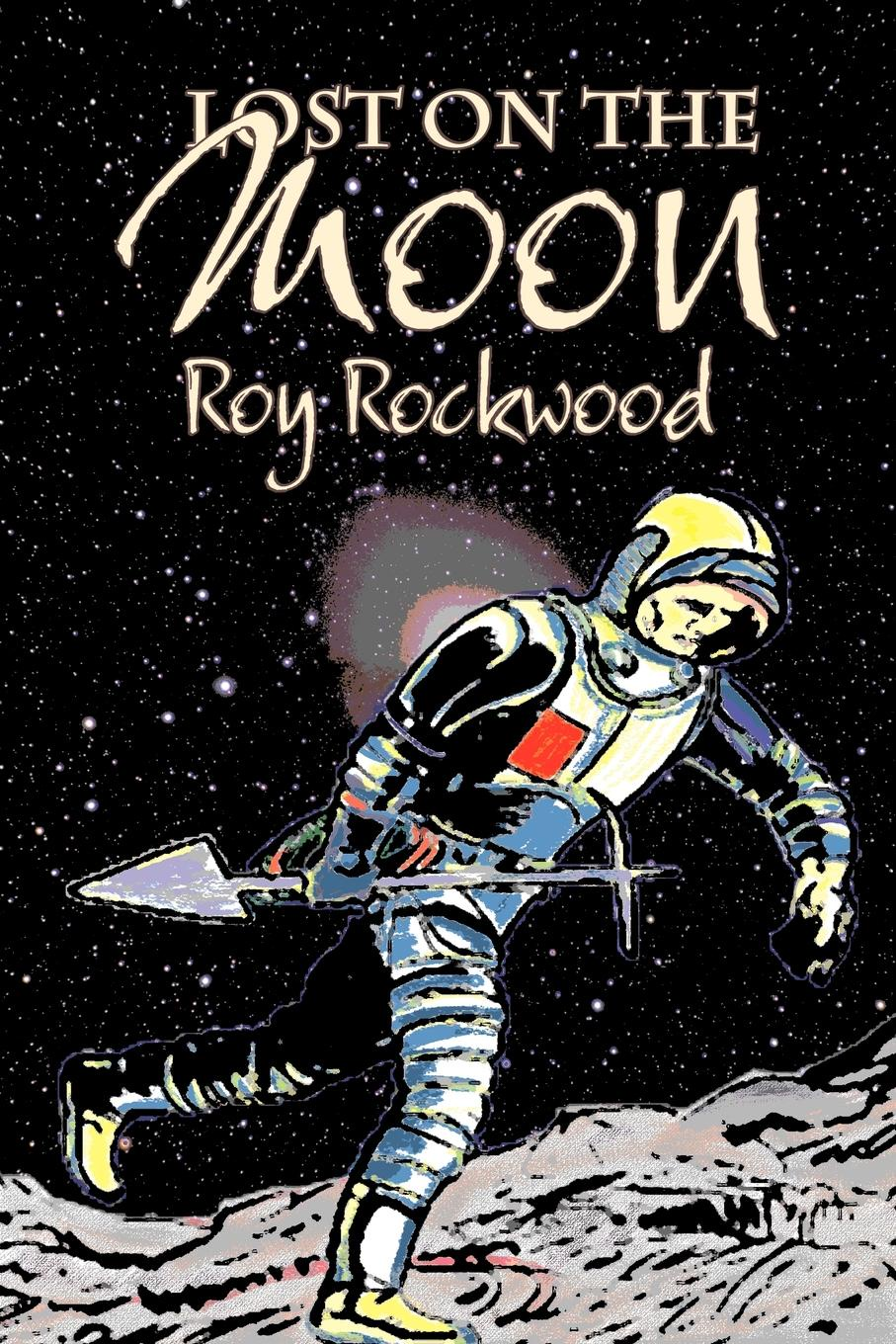 Roy Rockwood Lost on the Moon by Roy Rockwood, Fiction, Fantasy & Magic