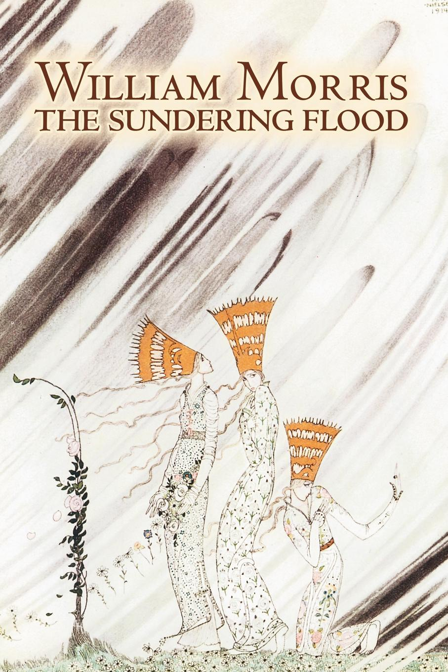 William Morris The Sundering Flood by Wiliam Morris, Fiction, Fantasy, Fairy Tales, Folk Tales, Legends & Mythology