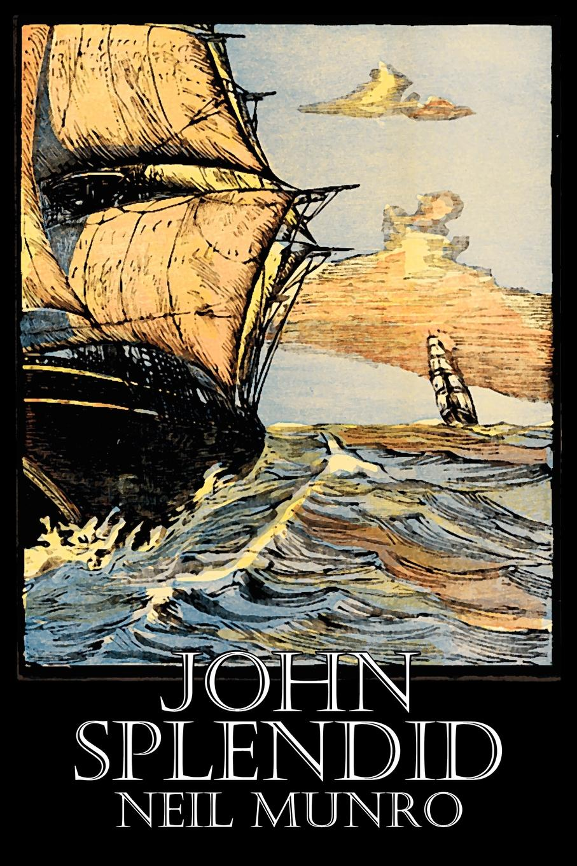 Neil Munro, Hugh Foulis John Splendid by Neil Munro, Fiction, Classics, Action & Adventure neil mckenty in the stillness dancing the journey of john main