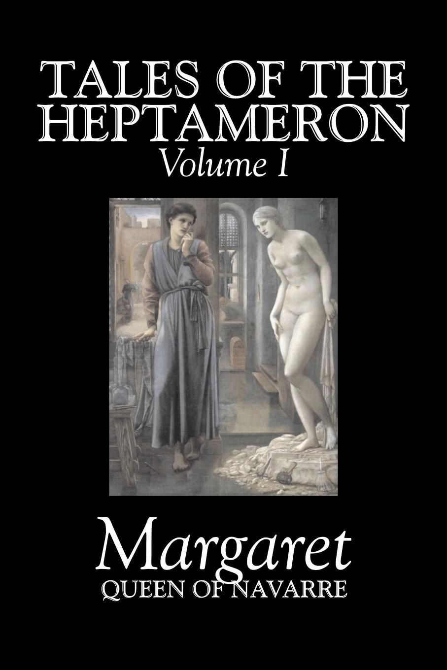 Queen of Navarre Margaret, George Saintsbury Tales of the Heptameron, Vol. I of V by Margaret, Queen of Navarre, Fiction, Classics, Literary, Action & Adventure c s hughes the book of barbarous tales
