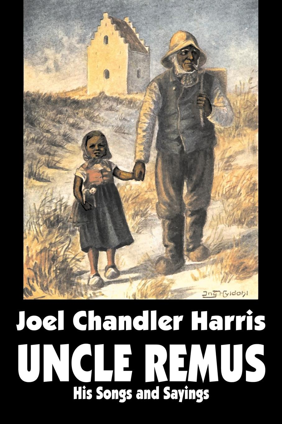 Joel Chandler Harris Uncle Remus. His Songs and Sayings by Joel Chandler Harris, Fiction, Classics harris the arts at black mountain college pape r