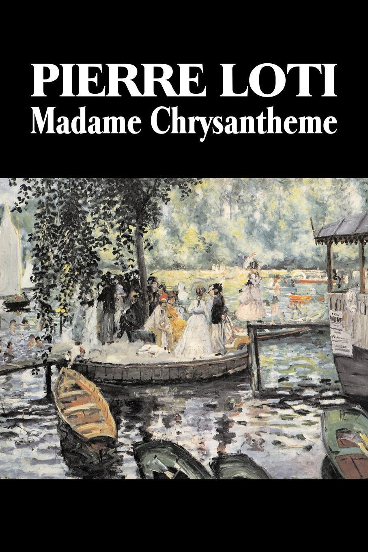 Pierre Loti Madame Chrysantheme by Pierre Loti, Fiction, Classics, Literary, Romance