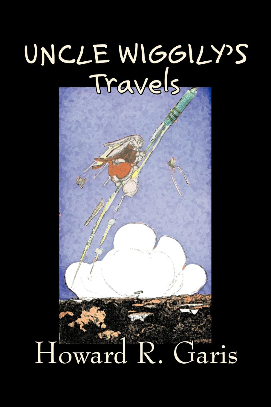 Howard R. Garis Uncle Wiggily's Travels by Howard R. Garis, Fiction, Fantasy & Magic, Animals
