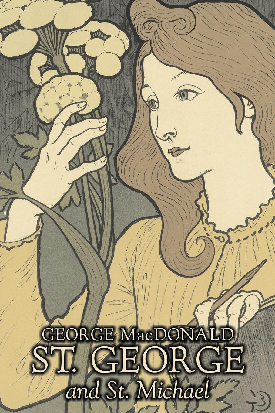 MacDonald George St. George and St. Michael by George Macdonald, Fiction, Classics, Action & Adventure george macdonald st george and st michael