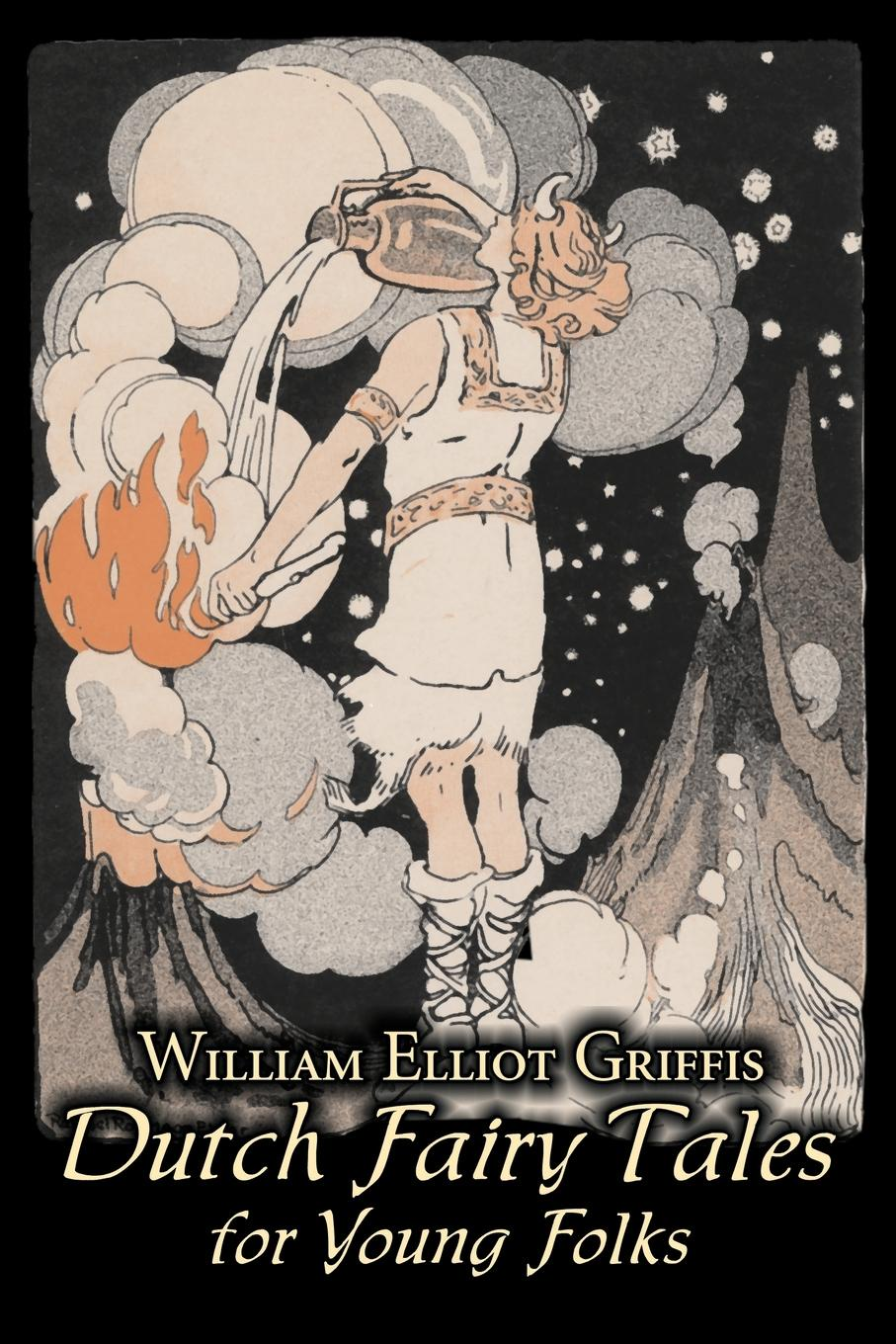 William Elliot Griffis Dutch Fairy Tales for Young Folks by William Elliot Griffis, Fiction, Fairy Tales & Folklore - Country & Ethnic