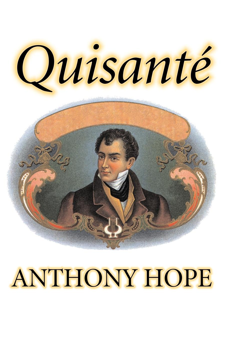 Anthony Hope Quisante by Anthony Hope, Fiction, Classics, Action & Adventure hope anthony prisoner of zenda