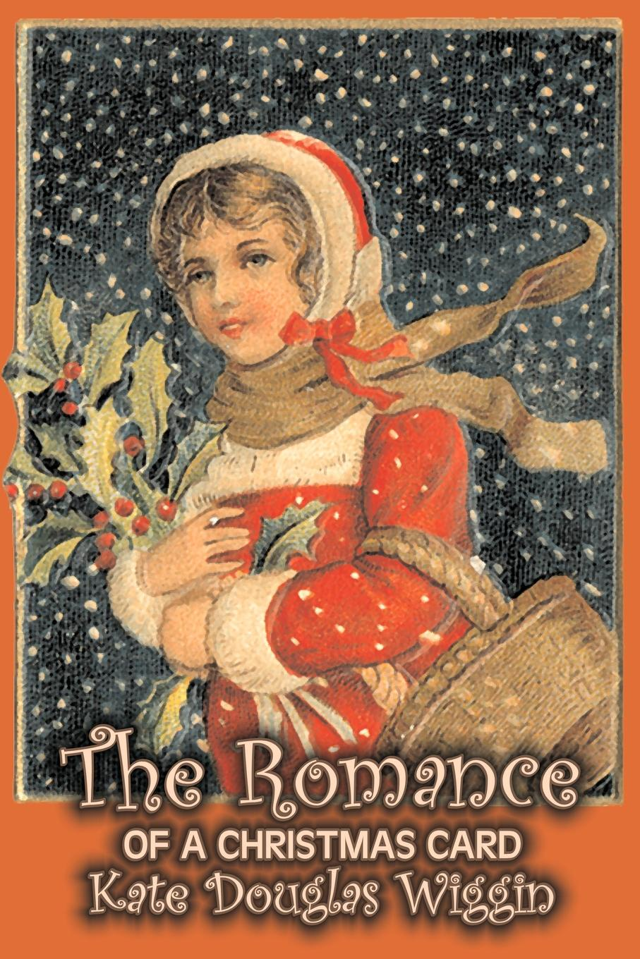 Kate Douglas Wiggin The Romance of a Christmas Card by Kate Douglas Wiggin, Fiction, Historical, United States, People & Places, Readers - Chapter Books kate douglas wiggin the bird s christmas carol by kate douglas wiggin fiction historical united states people