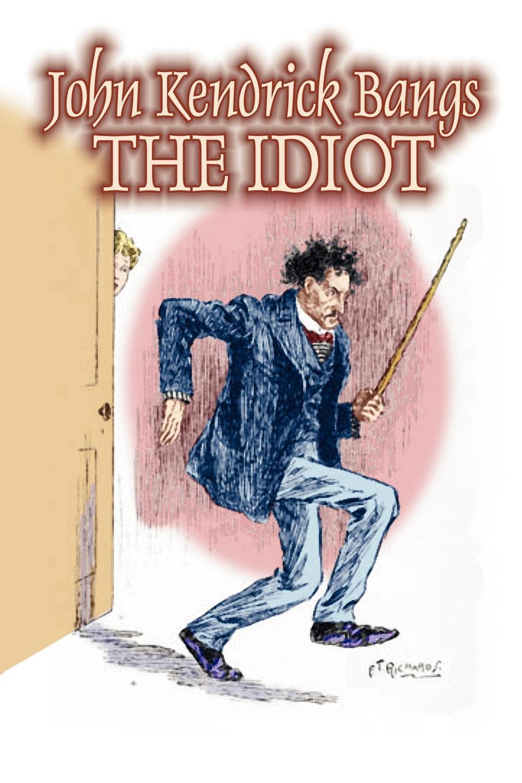 John Kendrick Bangs The Idiot by John Kendrick Bangs, Fiction, Fantasy, Fairy Tales, Folk Tales, Legends & Mythology idiot s guides digital photography