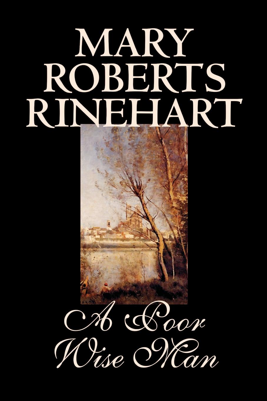 Mary Roberts Rinehart A Poor Wise Man by Mary Roberts Rinehart, Fiction, Classics mary roberts rinehart the man in lower ten