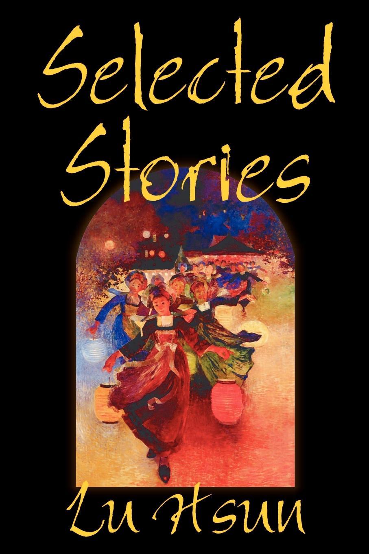 Lu Hsun Selected Stories of Lu Hsun, Fiction, Short Stories запчасти li hsun nks mt3